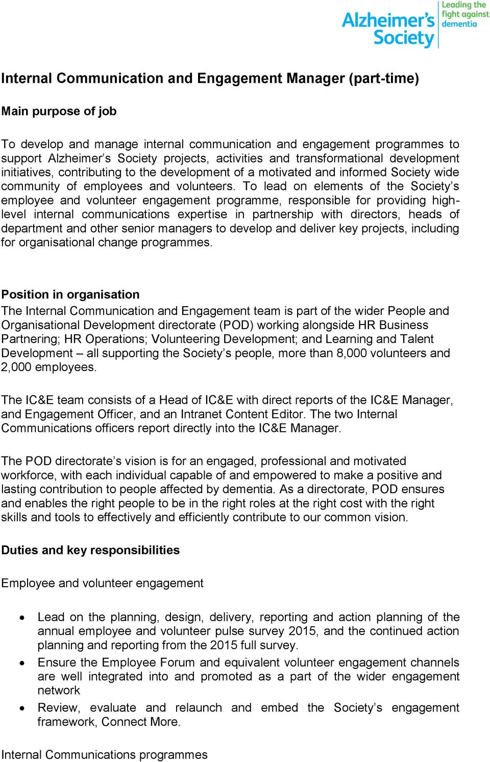 To lead on elements of the Society s employee and volunteer engagement programme, responsible for providing highlevel internal communications expertise in partnership with directors, heads of