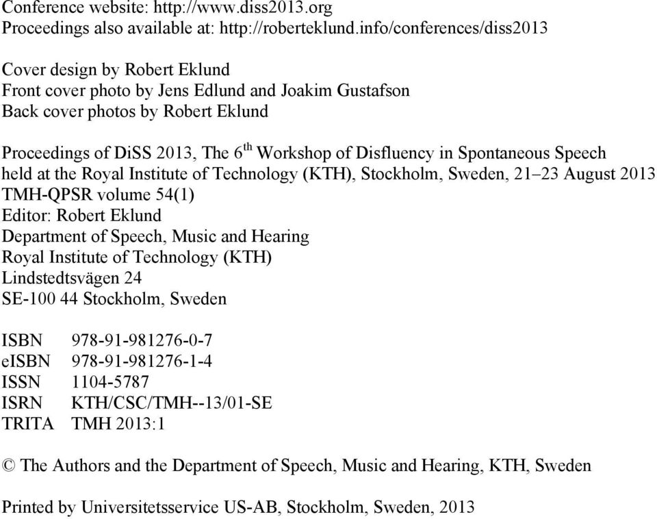 Disfluency in Spontaneous Speech held at the Royal Institute of Technology (KTH), Stockholm, Sweden, 21 23 August 2013 TMH-QPSR volume 54(1) Editor: Robert Eklund Department of Speech, Music and