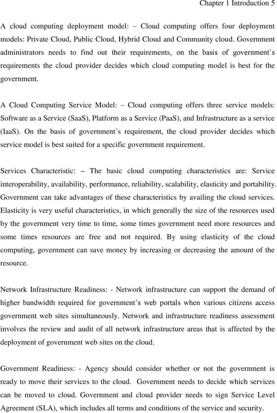 A Cloud Computing Service Model: Cloud computing offers three service models: Software as a Service (SaaS), Platform as a Service (PaaS), and Infrastructure as a service (IaaS).