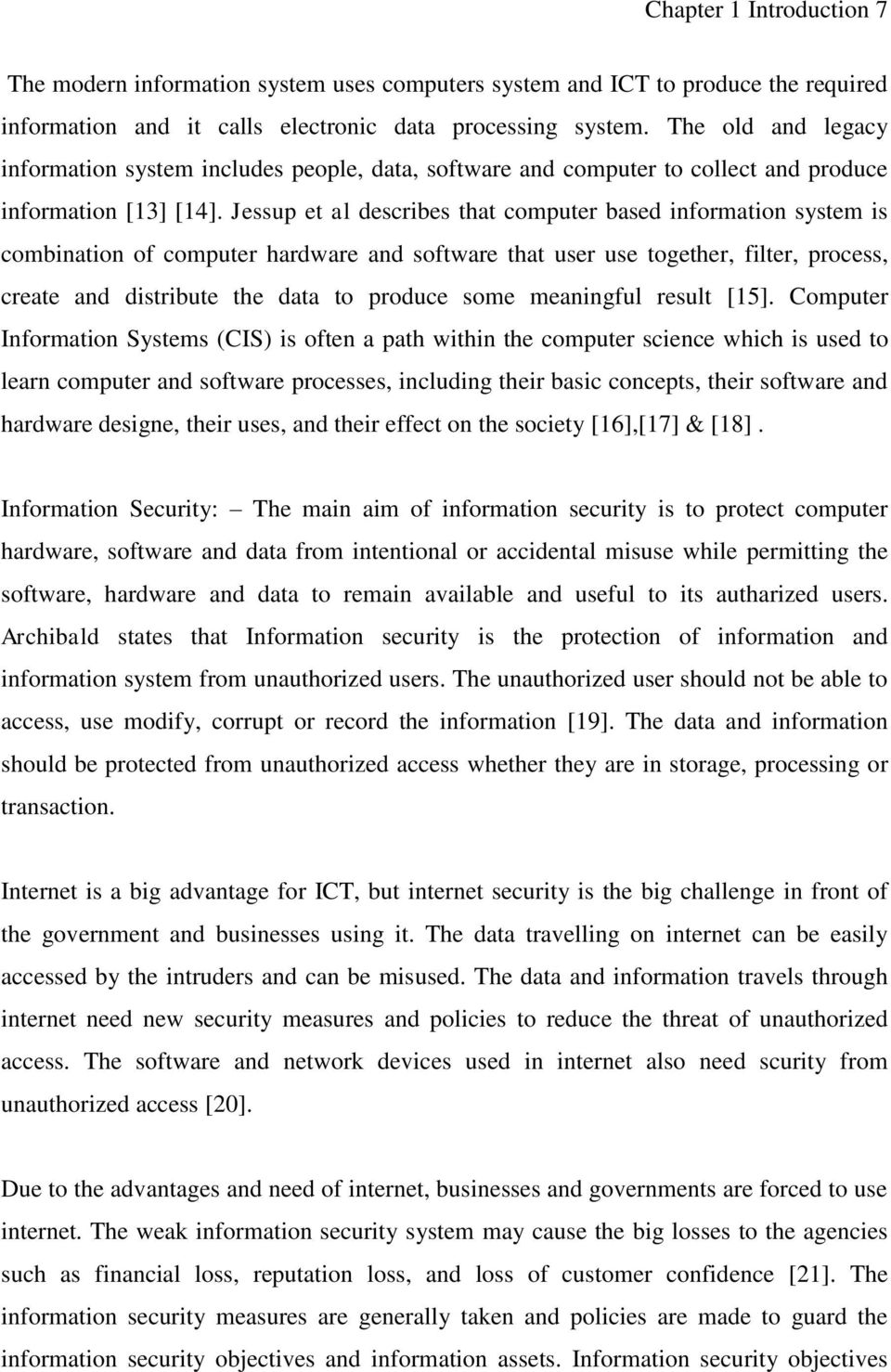 Jessup et al describes that computer based information system is combination of computer hardware and software that user use together, filter, process, create and distribute the data to produce some