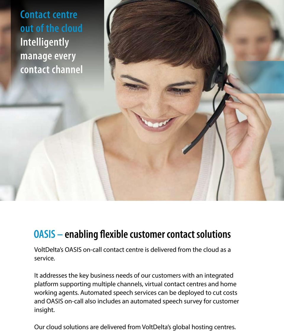 It addresses the key business needs of our customers with an integrated platform supporting multiple channels, virtual contact centres and home