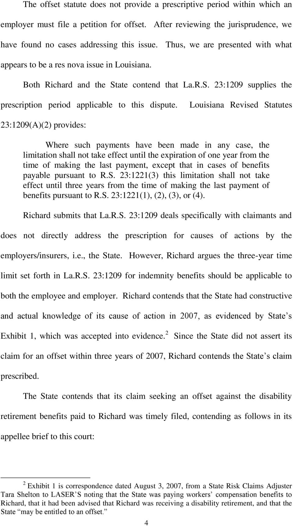Louisiana Revised Statutes 23:1209(A)(2) provides: Where such payments have been made in any case, the limitation shall not take effect until the expiration of one year from the time of making the