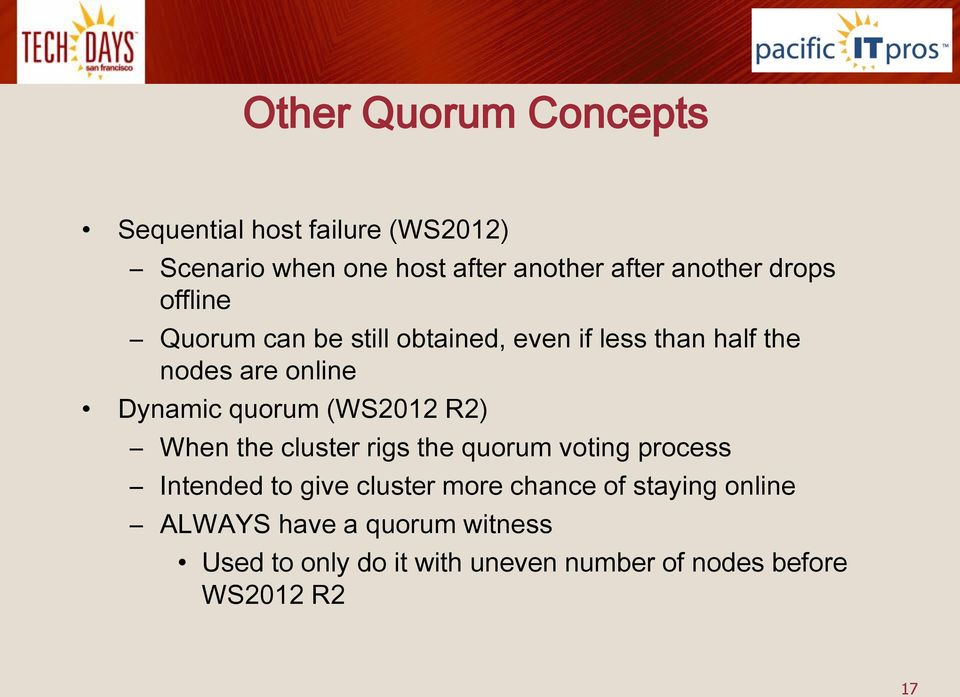quorum (WS2012 R2) When the cluster rigs the quorum voting process Intended to give cluster more chance