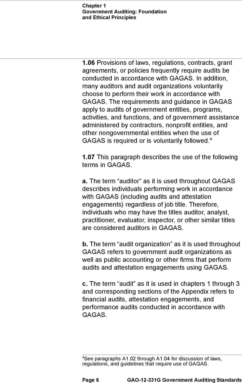 In addition, many auditors and audit organizations voluntarily choose to perform their work in accordance with GAGAS.