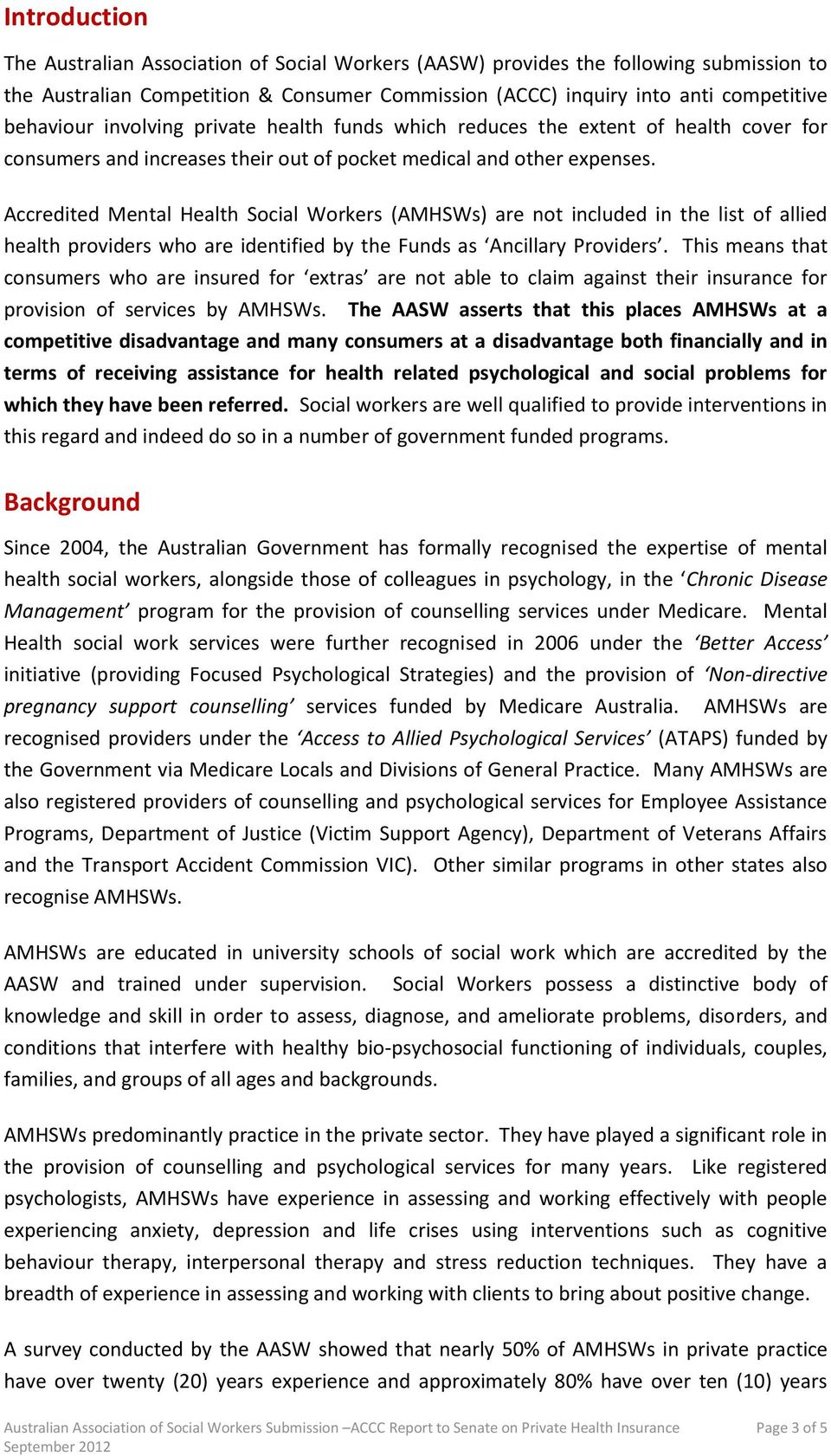 Accredited Mental Health Social Workers (AMHSWs) are not included in the list of allied health providers who are identified by the Funds as Ancillary Providers.