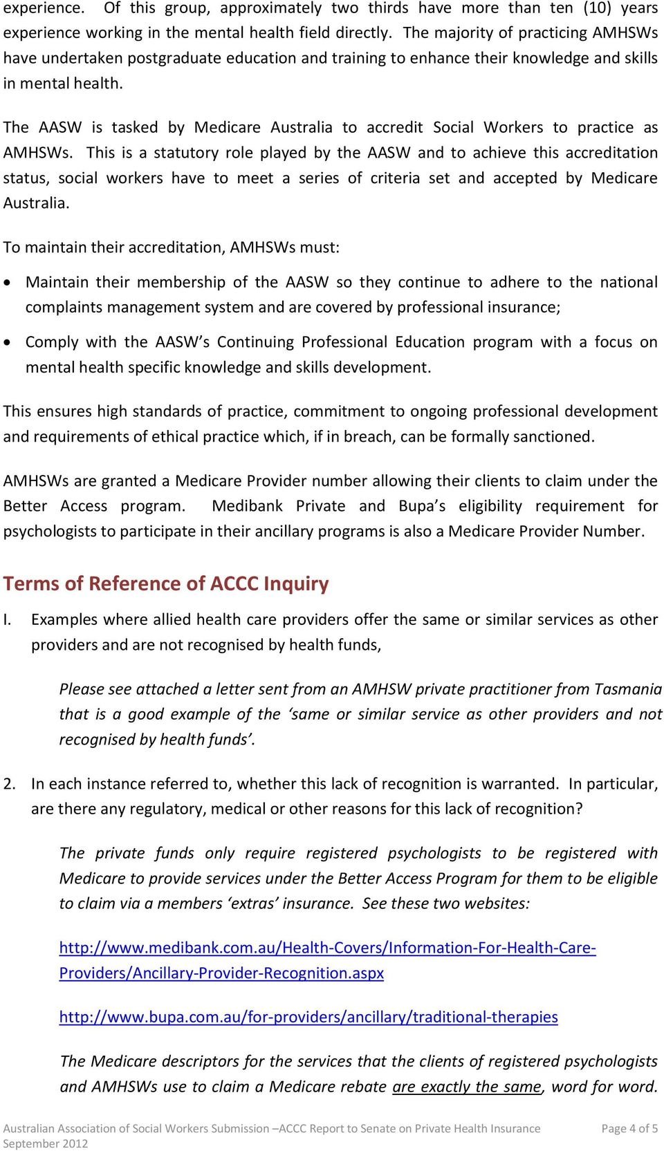The AASW is tasked by Medicare Australia to accredit Social Workers to practice as AMHSWs.