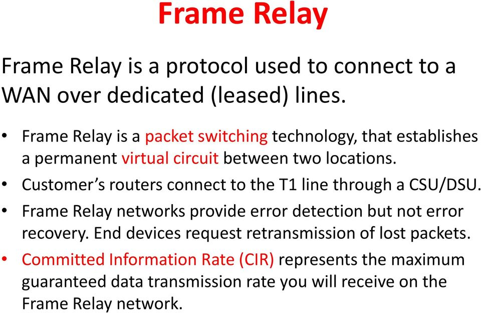 Customer s routers connect to the T1 line through a CSU/DSU. Frame Relay networks provide error detection but not error recovery.