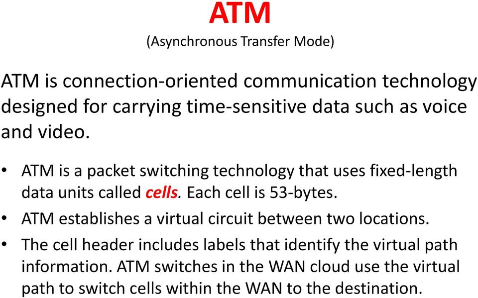 Each cell is 53-bytes. ATM establishes a virtual circuit between two locations.