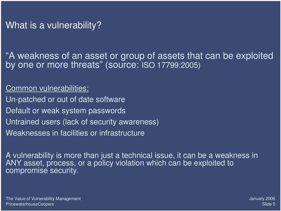 vulnerabilities: Un-patched or out of date software Default or weak system passwords Untrained users (lack of security