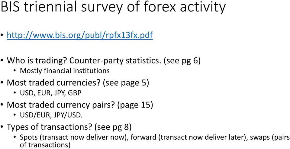 (see page 5) USD, EUR, JPY, GBP Most traded currency pairs? (page 15) USD/EUR, JPY/USD.