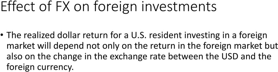 resident investing in a foreign market will depend not only on