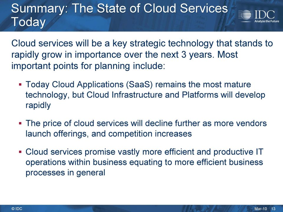 Most important points for planning include: Today Cloud Applications (SaaS) remains the most mature technology, but Cloud Infrastructure and