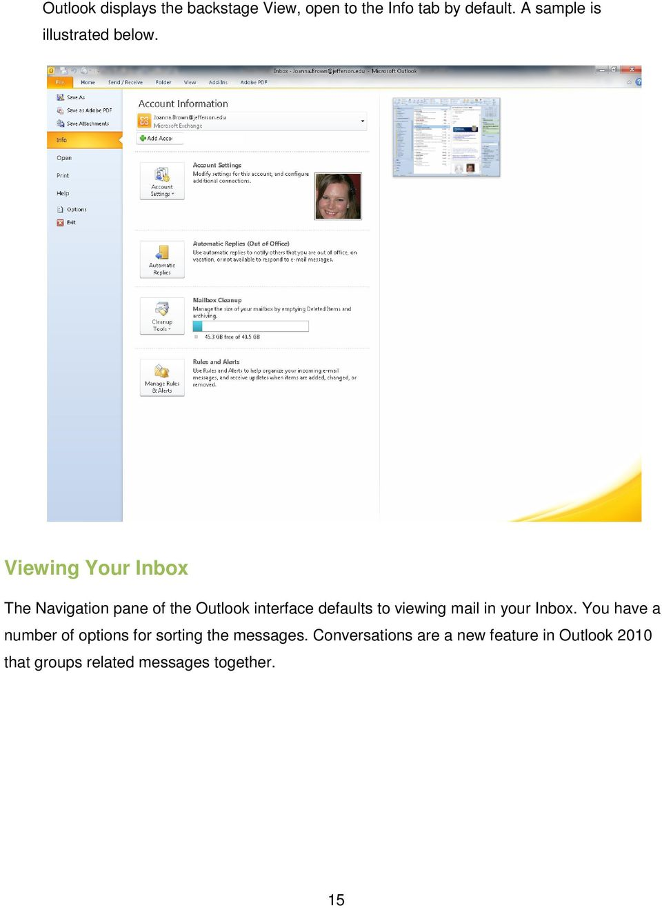 Viewing Your Inbox The Navigation pane of the Outlook interface defaults to viewing