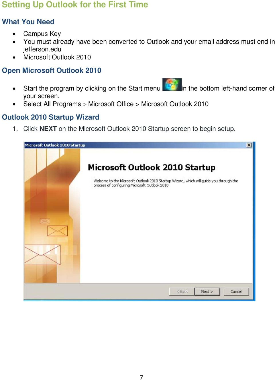 edu Microsoft Outlook 2010 Open Microsoft Outlook 2010 Start the program by clicking on the Start menu in the bottom