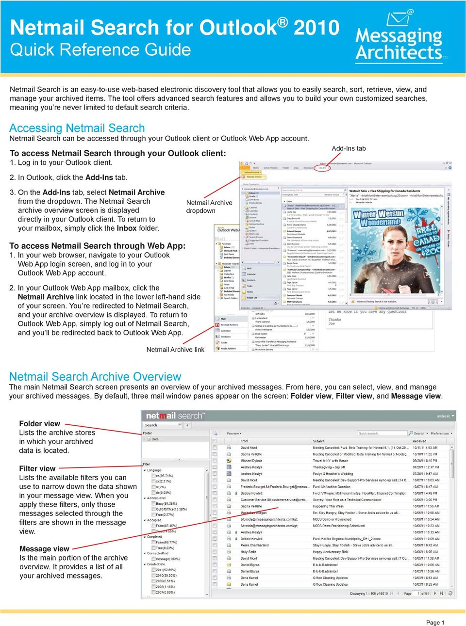Accessing Netmail Search Netmail Search can be accessed through your Outlook client or Outlook Web App account. To access Netmail Search through your Outlook client: 1. Log in to your Outlook client.