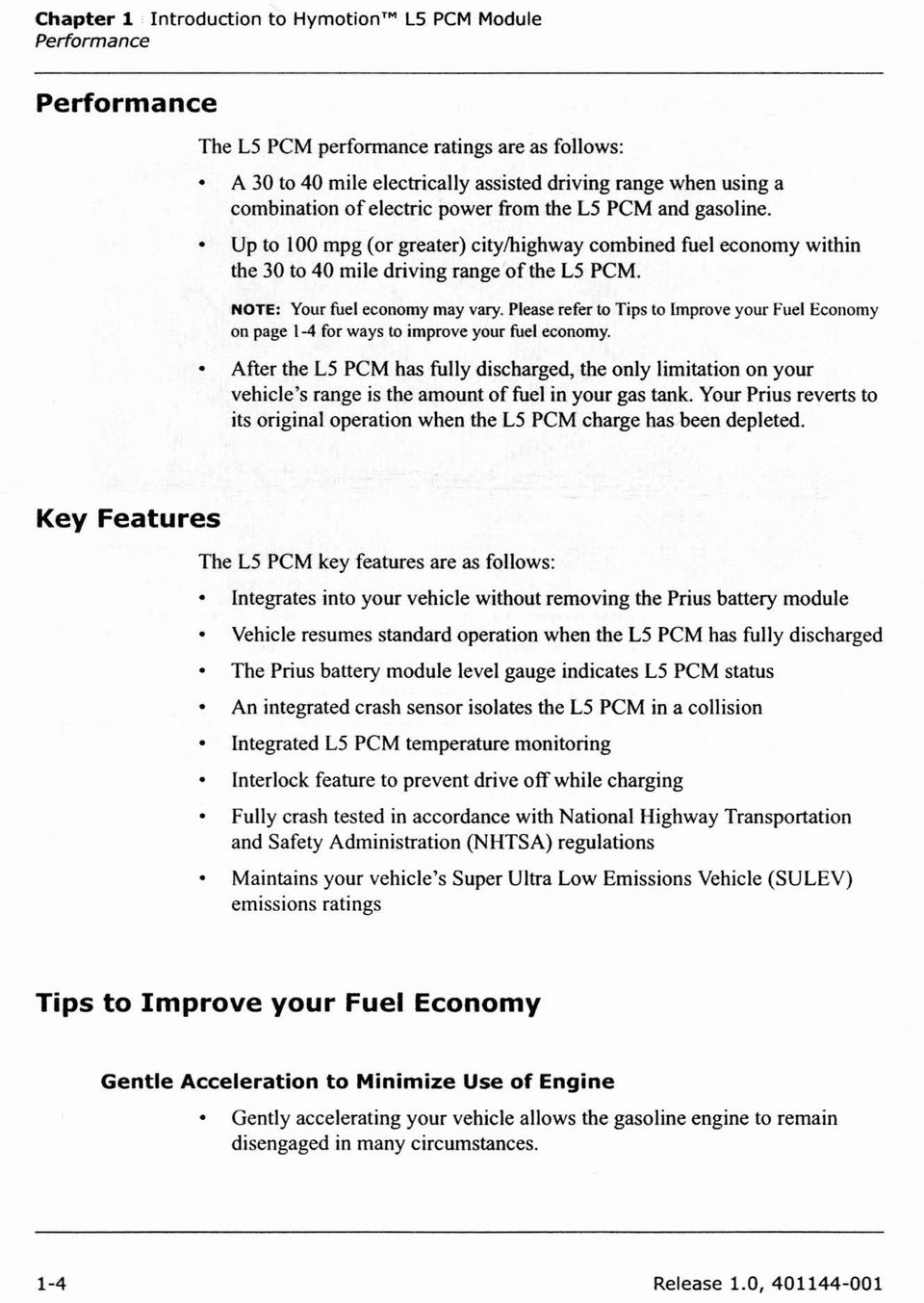 Please refer to Tips to lmprove your Fuel Economy on page 1-4 for ways