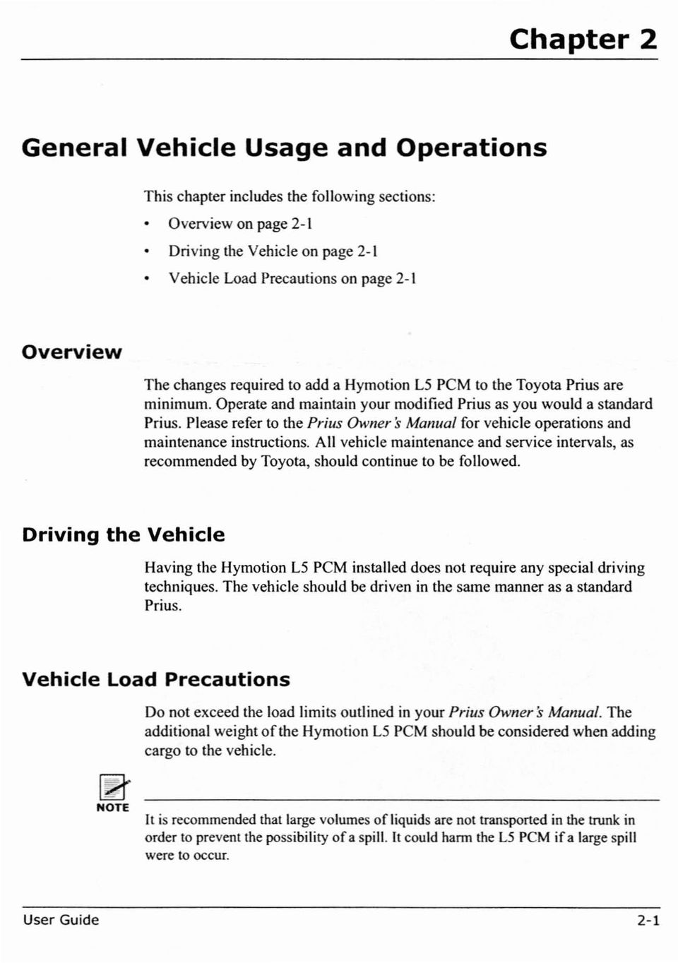 Please refer to the Prius Owners Manual for vehicle operations and maintenance  instructions. All vehicle