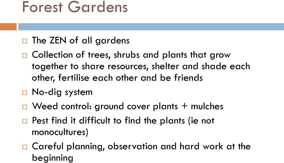 friends No-dig system Weed control: ground cover plants + mulches Pest find it difficult