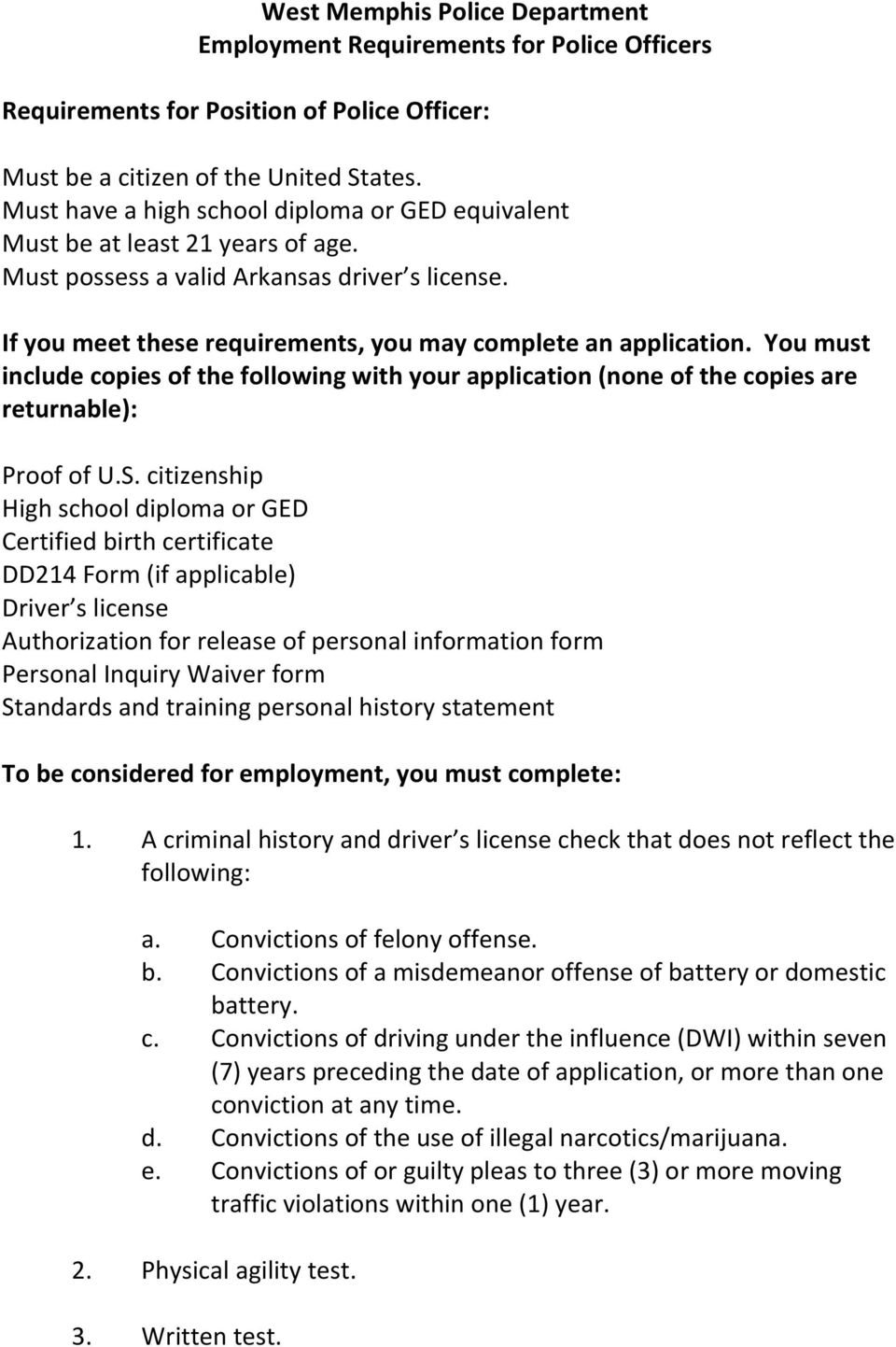 You must include copies of the following with your application (none of the copies are returnable): Proof of U.S.