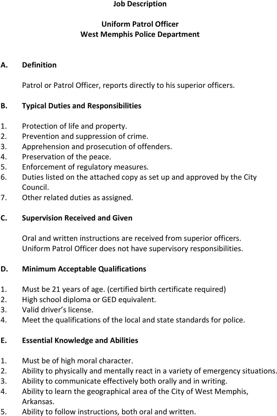 Duties listed on the attached copy as set up and approved by the City Council. 7. Other related duties as assigned. C. Supervision Received and Given Oral and written instructions are received from superior officers.