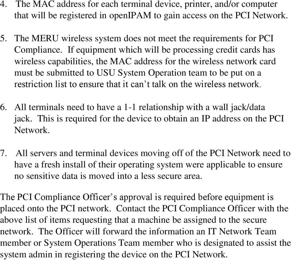 If equipment which will be processing credit cards has wireless capabilities, the MAC address for the wireless network card must be submitted to USU System Operation team to be put on a restriction