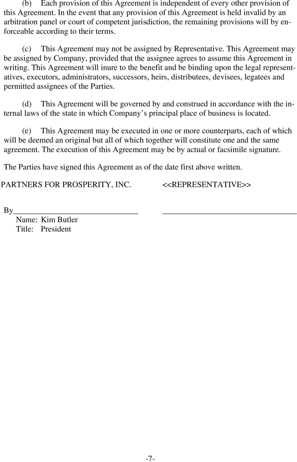 (c) This Agreement may not be assigned by Representative. This Agreement may be assigned by Company, provided that the assignee agrees to assume this Agreement in writing.