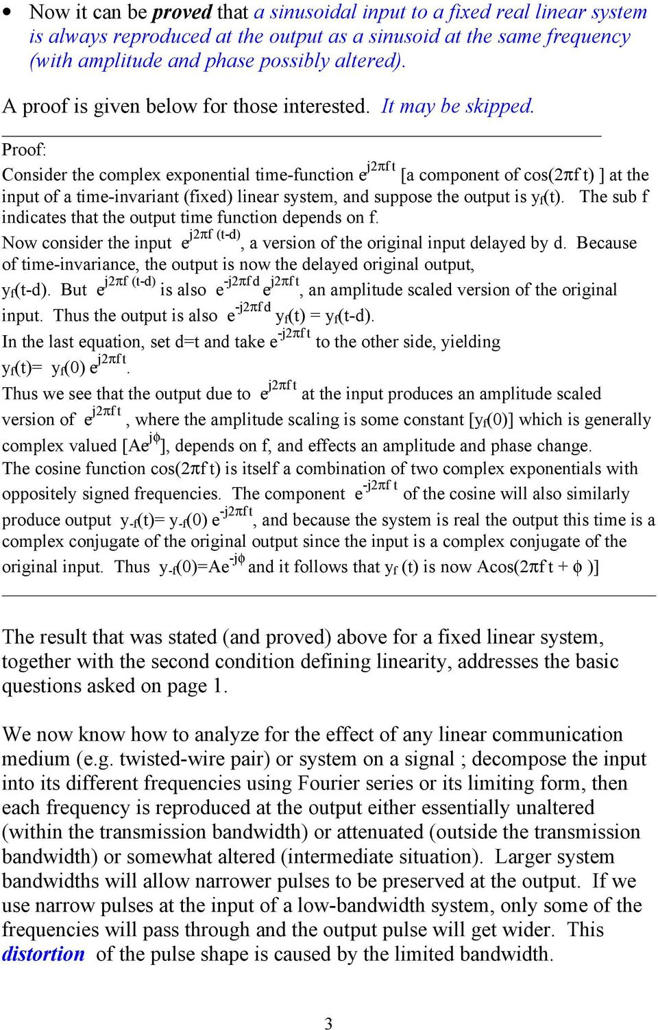 Proof: Consider the complex exponential time-function e j2πf t [a component of cos(2πf t) ] at the input of a time-invariant (fixed) linear system, and suppose the output is y f (t).