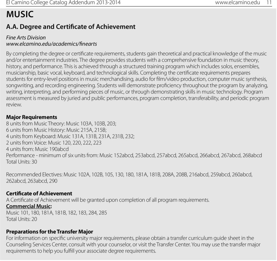 edu/academics/finearts By completing the degree or certificate requirements, students gain theoretical and practical knowledge of the music and/or entertainment industries.