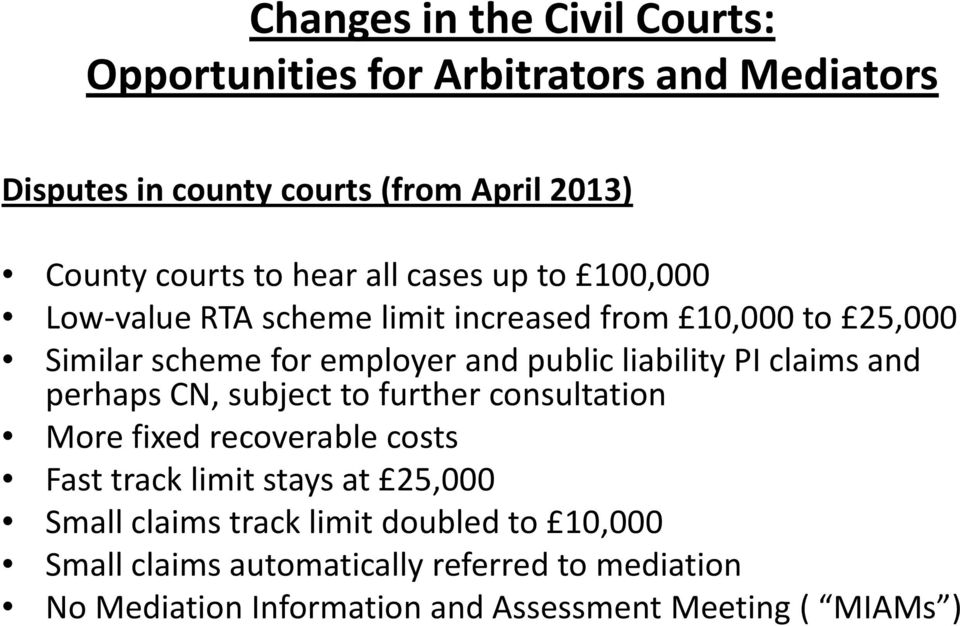 to further consultation More fixed recoverable costs Fast track limit stays at 25,000 Small claims track limit
