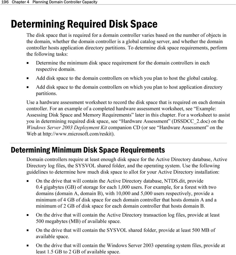 To determine disk space requirements, perform the following tasks: u u u Determine the minimum disk space requirement for the domain controllers in each respective domain.