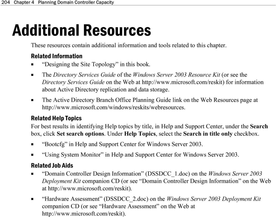 microsoft.com/reskit) for information about Active Directory replication and data storage. u The Active Directory Branch Office Planning Guide link on the Web Resources page at http://www.microsoft.com/windows/reskits/webresources.
