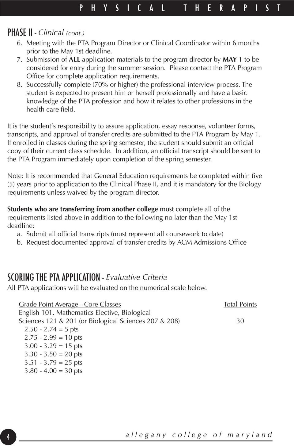Please contact the PTA Program Office for complete application requirements. 8. Successfully complete (70% or higher) the professional interview process.
