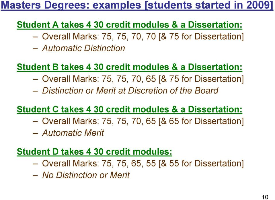 Dissertation] Distinction or Merit at Discretion of the Board Student C takes 4 30 credit modules & a Dissertation: Overall Marks: 75, 75, 70,