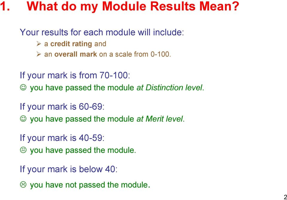 0-100. If your mark is from 70-100: you have passed the module at Distinction level.