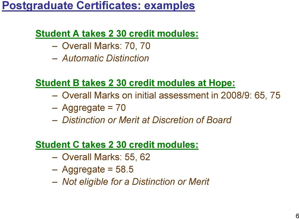 assessment in 2008/9: 65, 75 Aggregate = 70 Distinction or Merit at Discretion of Board Student C