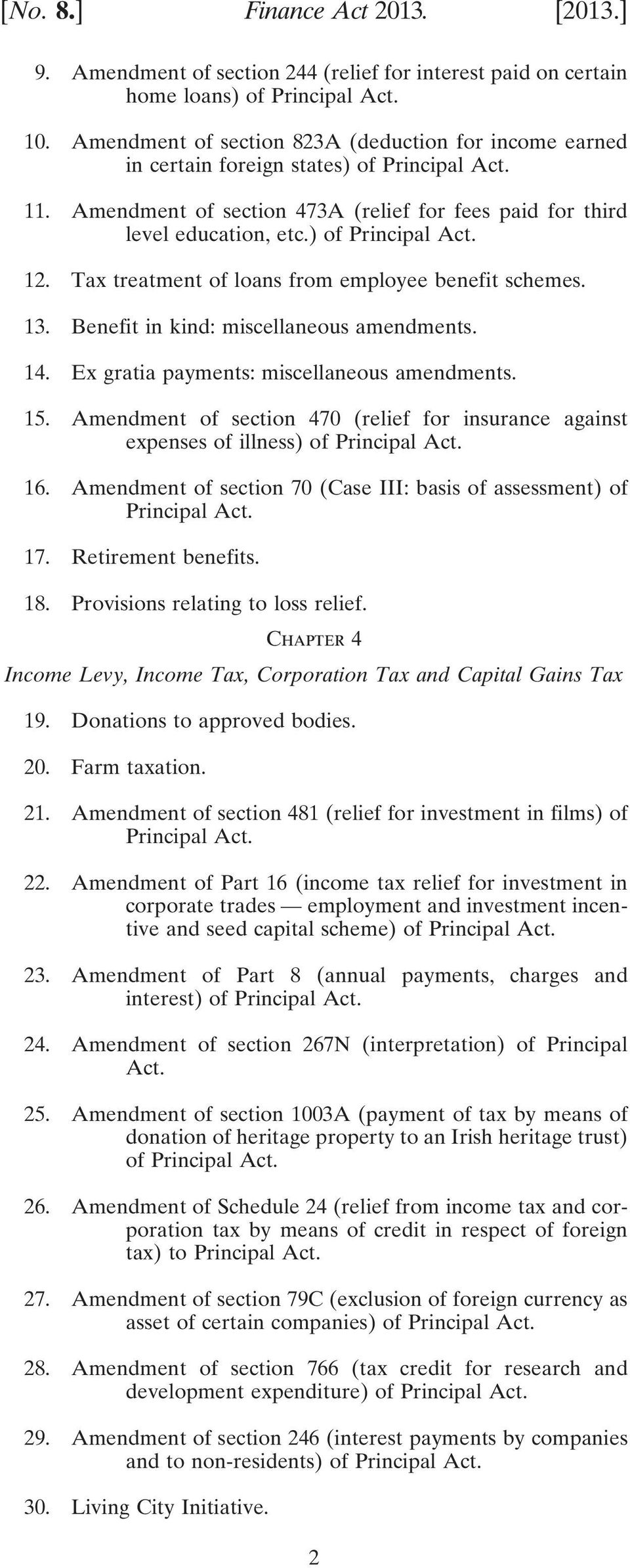 ) of Principal Act. 12. Tax treatment of loans from employee benefit schemes. 13. Benefit in kind: miscellaneous amendments. 14. Ex gratia payments: miscellaneous amendments. 15.