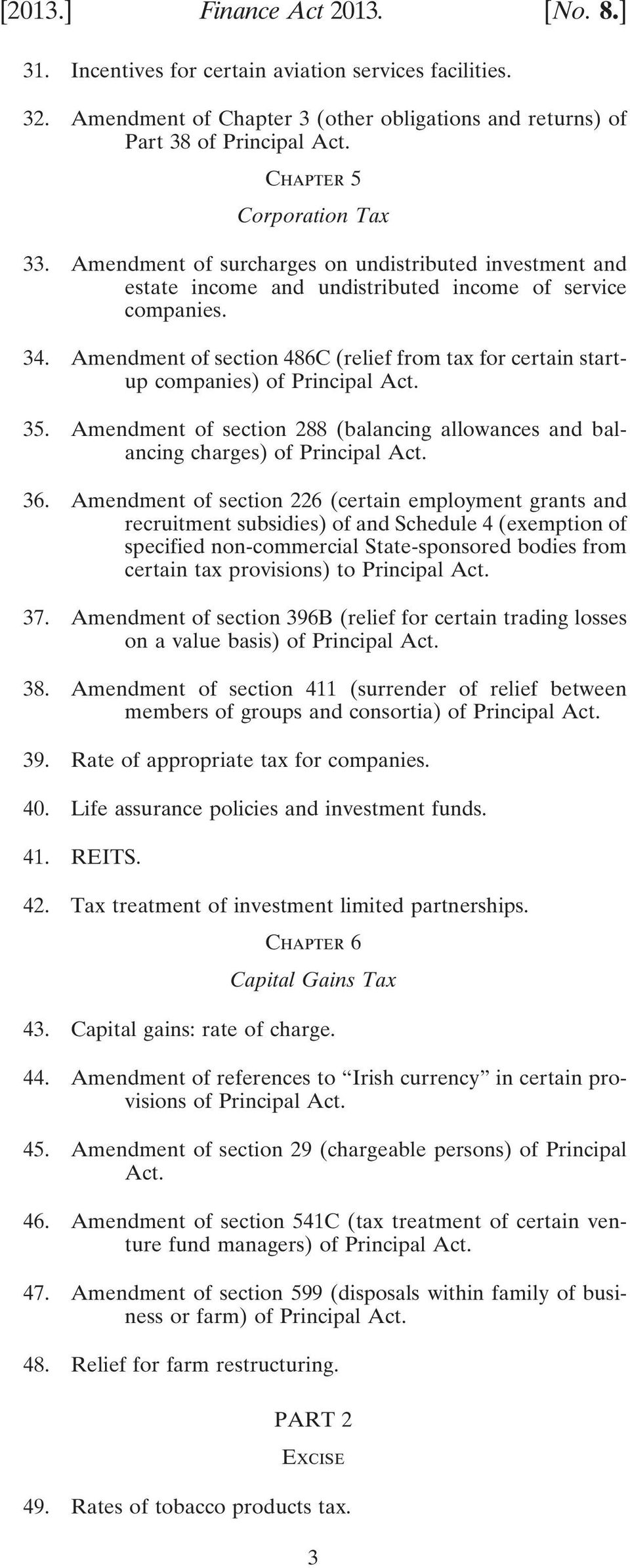 Amendment of section 486C (relief from tax for certain startup companies) of Principal Act. 35. Amendment of section 288 (balancing allowances and balancing charges) of Principal Act. 36.