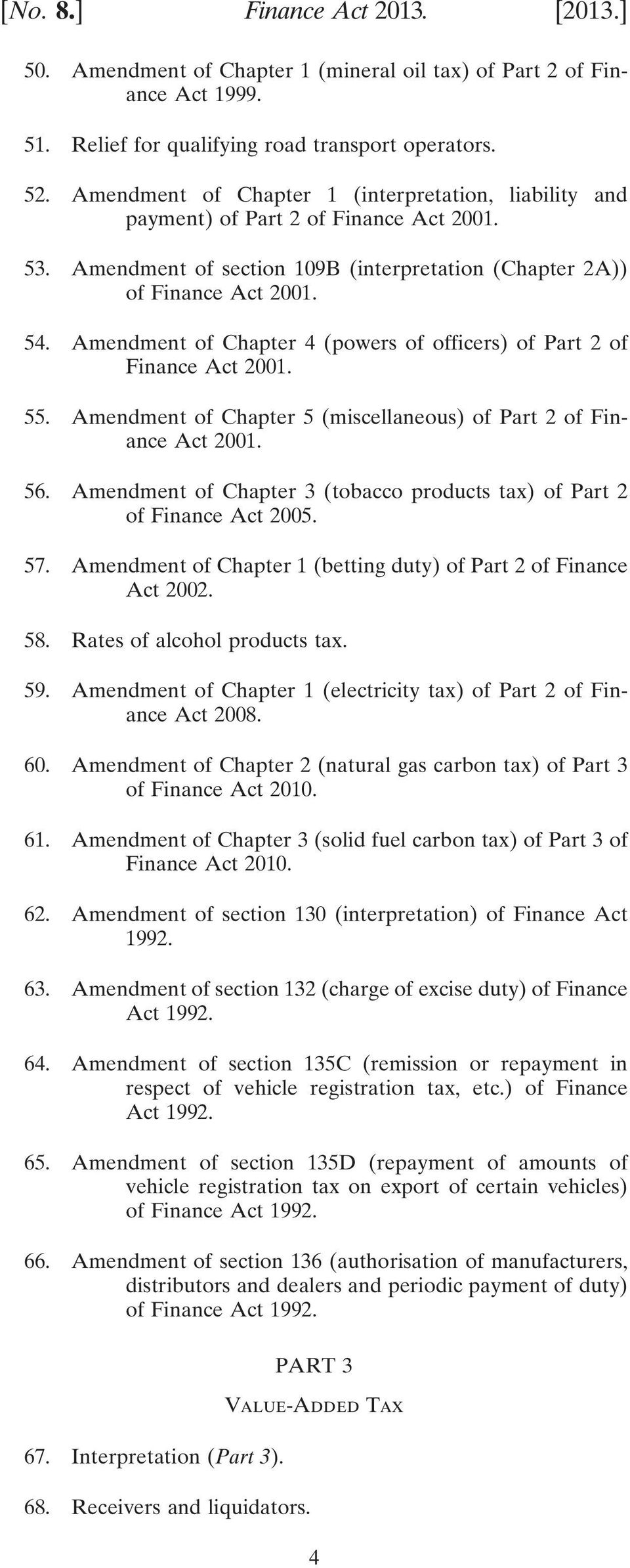 Amendment of Chapter 4 (powers of officers) of Part 2 of Finance Act 2001. 55. Amendment of Chapter 5 (miscellaneous) of Part 2 of Finance Act 2001. 56.
