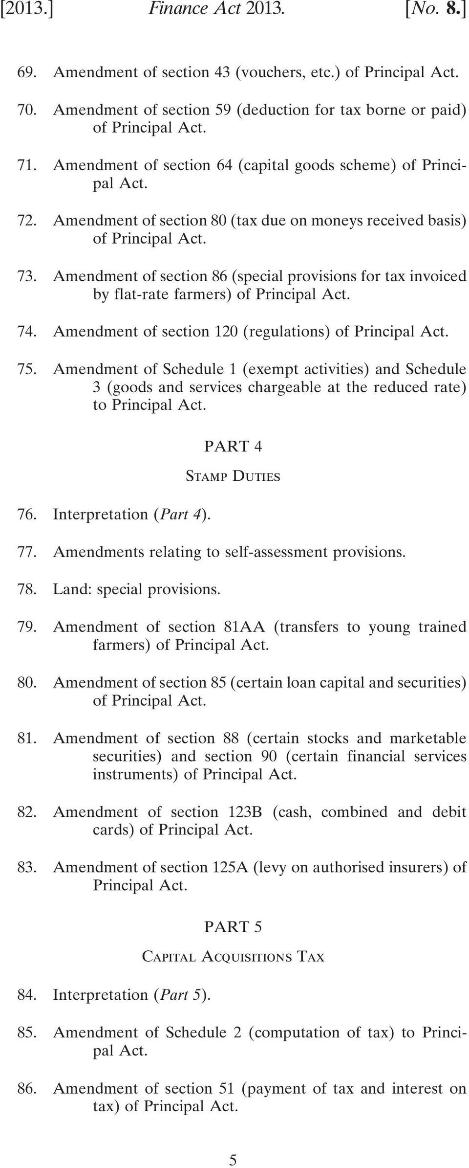 Amendment of section 86 (special provisions for tax invoiced by flat-rate farmers) of Principal Act. 74. Amendment of section 120 (regulations) of Principal Act. 75.