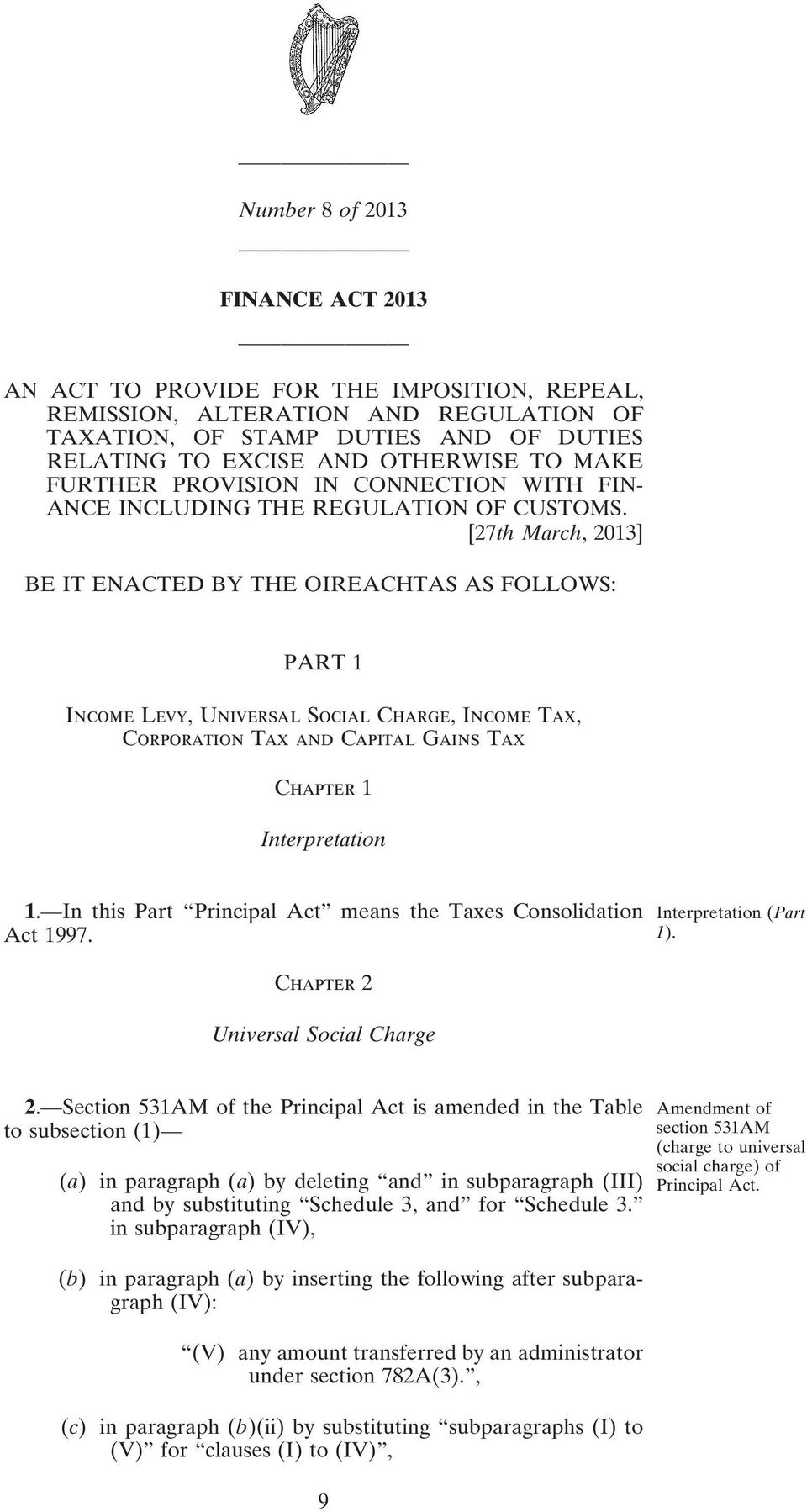 [27th March, 2013] BE IT ENACTED BY THE OIREACHTAS AS FOLLOWS: PART 1 Income Levy, Universal Social Charge, Income Tax, Corporation Tax and Capital Gains Tax Chapter 1 Interpretation 1.