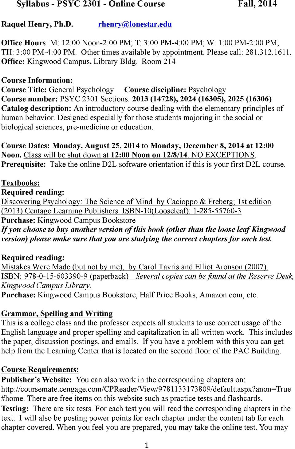 Room 214 Course Information: Course Title: General Psychology Course discipline: Psychology Course number: PSYC 2301 Sections: 2013 (14728), 2024 (16305), 2025 (16306) Catalog description: An