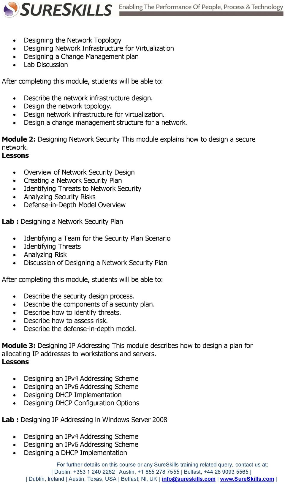 Module 2: Designing Network Security This module explains how to design a secure network.
