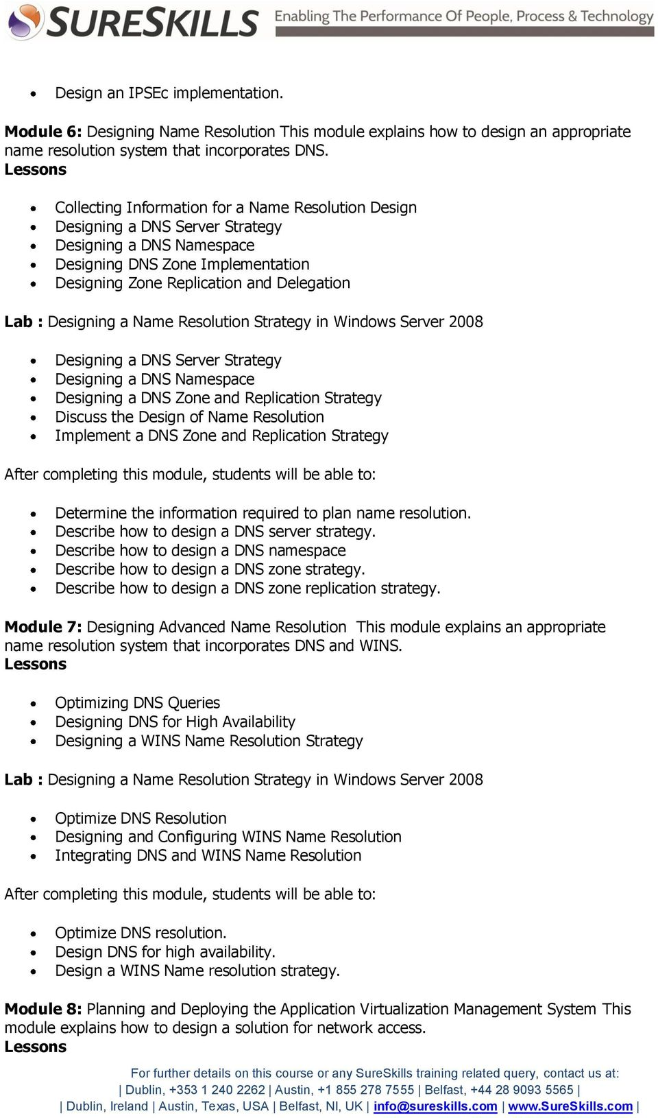 Designing a Name Resolution Strategy in Windows Server 2008 Designing a DNS Server Strategy Designing a DNS Namespace Designing a DNS Zone and Replication Strategy Discuss the Design of Name