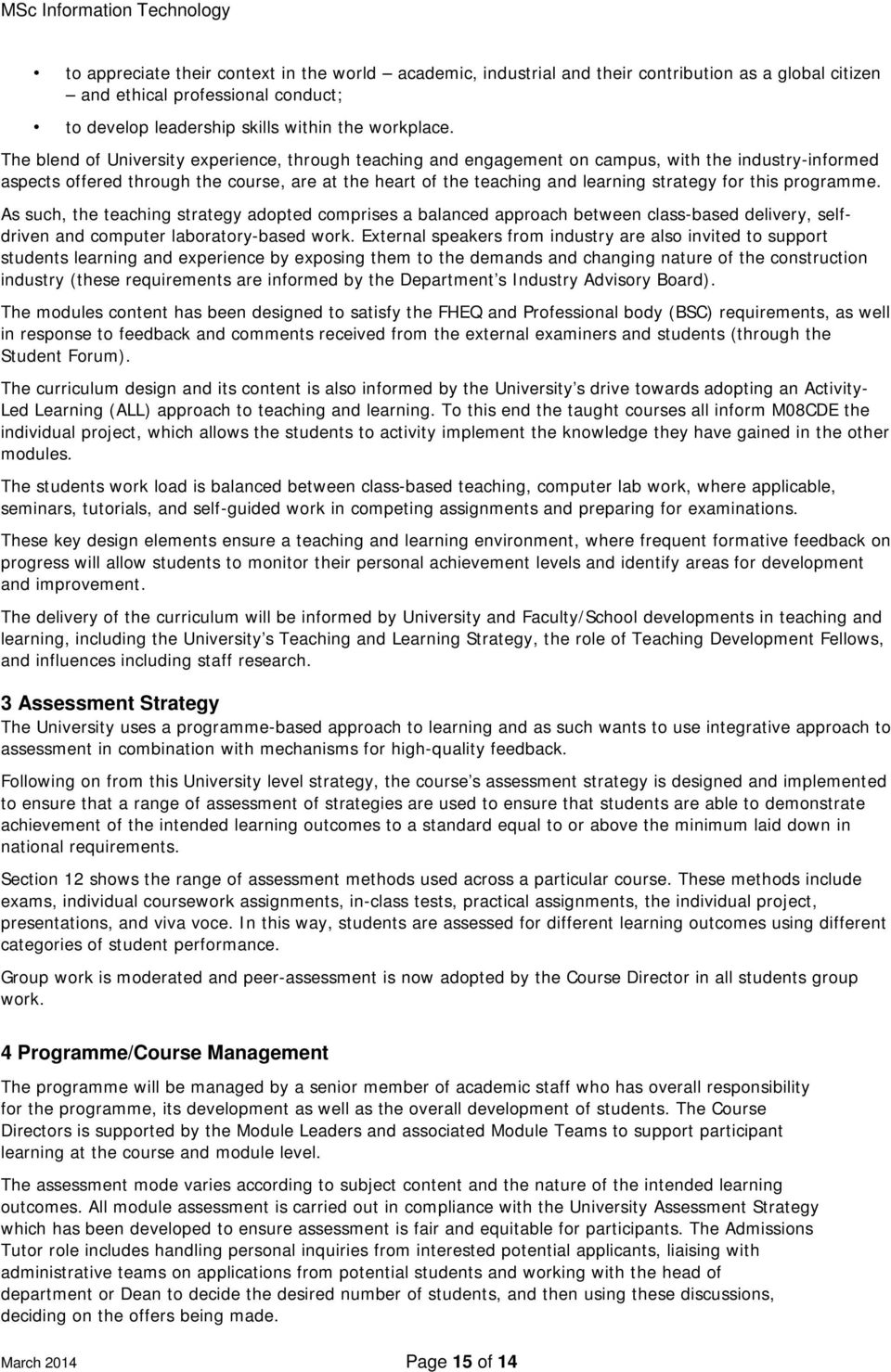 for this programme. As such, the teaching strategy adopted comprises a balanced approach between class-based delivery, selfdriven and computer laboratory-based work.