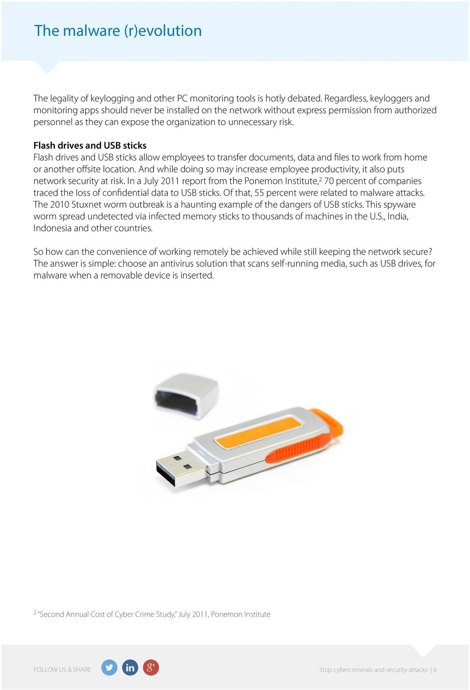 Flash drives and USB sticks Flash drives and USB sticks allow employees to transfer documents, data and files to work from home or another offsite location.