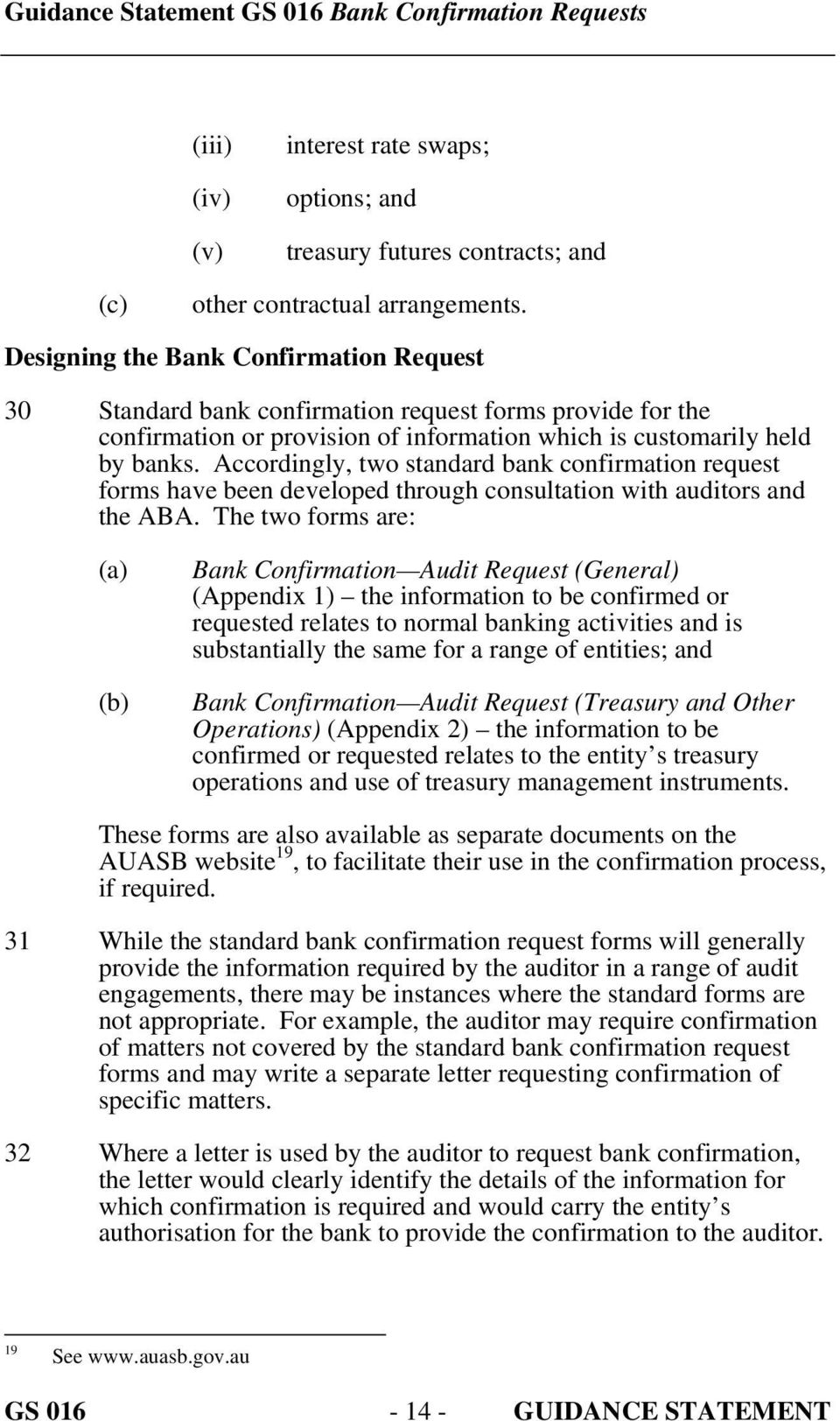 Accordingly, two standard bank confirmation request forms have been developed through consultation with auditors and the ABA.