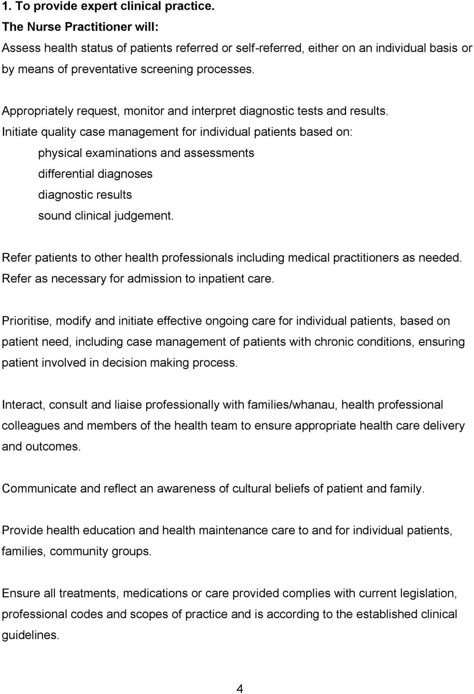 Initiate quality case management for individual patients based on: physical examinations and assessments differential diagnoses diagnostic results sound clinical judgement.
