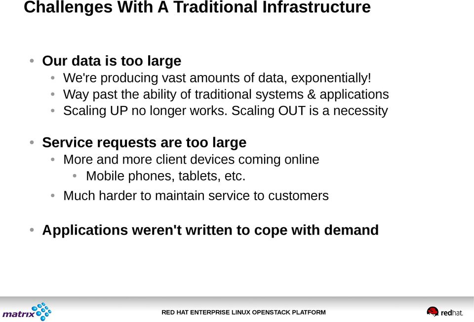 Way past the ability of traditional systems & applications Scaling UP no longer works.