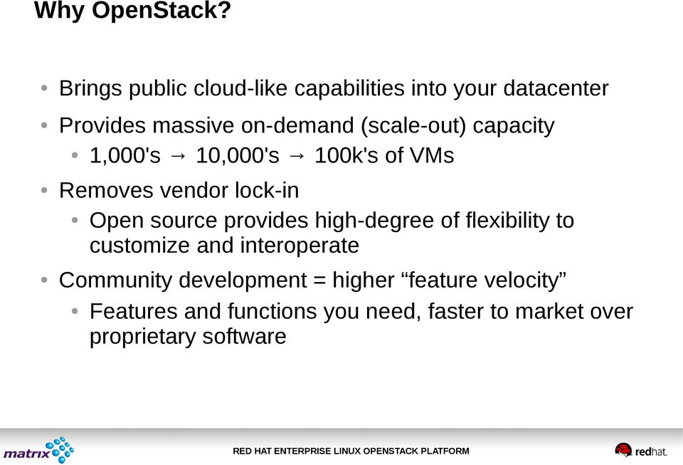 (scale-out) capacity 1,000's 10,000's 100k's of VMs Removes vendor lock-in Open source