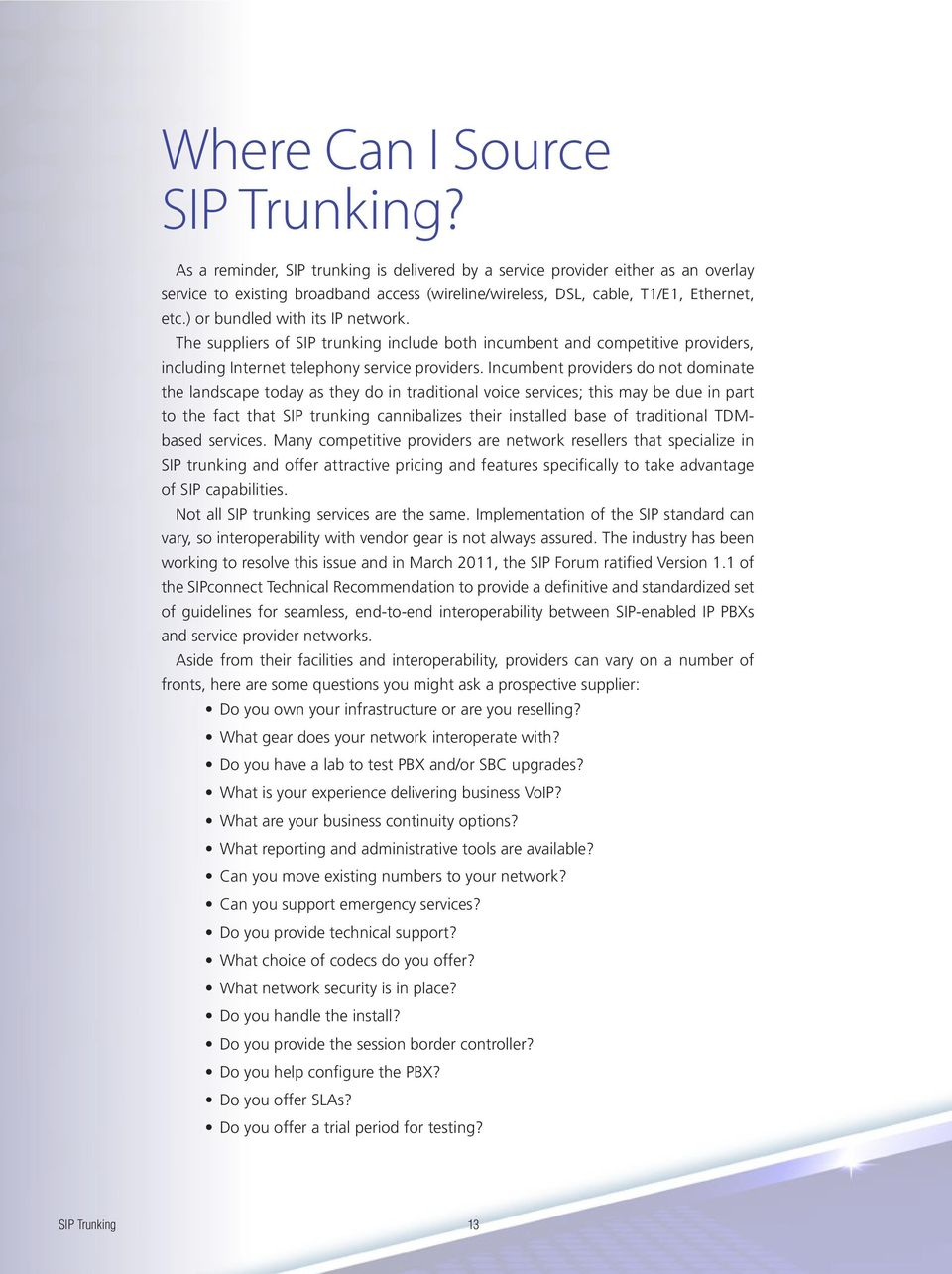 ) or bundled with its IP network. The suppliers of SIP trunking include both incumbent and competitive providers, including Internet telephony service providers.